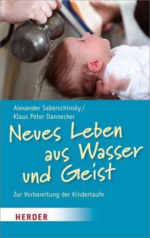 Neues Leben aus Wasser und Geist von Dannecker,  Klaus Peter, Saberschinsky,  Alexander