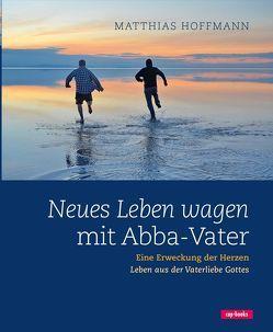 Neues Leben wagen mit Abba-Vater von Hoffmann,  Matthias
