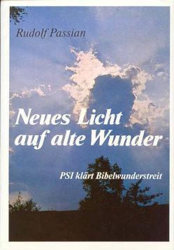 Neues Licht auf alte Wunder. Psi klärt Bibelwunderstreit / Neues Licht auf alte Wunder. Psi klärt Bibelwunderstreit von Passian,  Rudolf