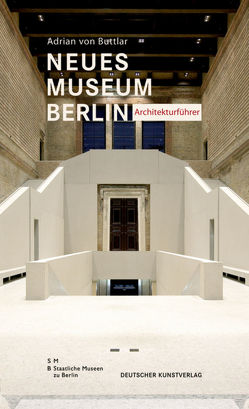 Neues Museum Berlin – Architekturführer von Buttlar,  Adrian, Staatliche Museen Berlin