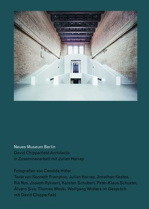 Neues Museum Berlin. David Chipperfield Architects in Zusammenarbeit mit Julian Harrap von Chipperfield,  David, Höfer,  Candida