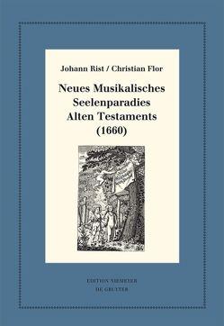Neues Musikalisches Seelenparadies Alten Testaments (1660) von Flor,  Christian, Hernández Castelló,  Esteban, Huck,  Oliver, Rist,  Johann, Steiger,  Johann Anselm