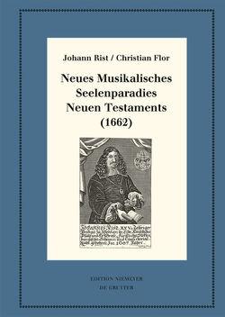 Neues Musikalisches Seelenparadies Neuen Testaments (1662) von Flor,  Christian, Hernández Castelló,  Esteban, Huck,  Oliver, Rist,  Johann, Steiger,  Johann Anselm
