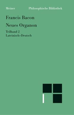 Neues Organon. (Novum Organon). Lat./Dt / Neues Organon. Teilband 2 von Bacon,  Francis, Hoffmann,  Rudolf, Korf,  Gertraud, Krohn,  Wolfgang