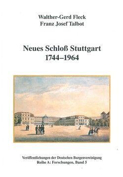 Neues Schloss Stuttgart 1744-1964 von Fleck,  Walter G, Fleck,  Walther G, Schock-Werner,  Barbara, Talbot,  Franz J