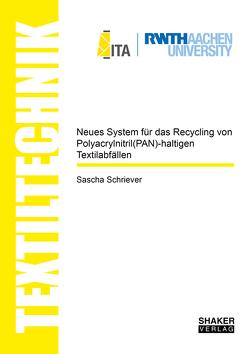Neues System für das Recycling von Polyacrylnitril(PAN)-haltigen Textilabfällen von Schriever,  Sascha