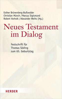 Neues Testament im Dialog von Brünenberg-Bußwolder,  Esther, Münch,  Christian, Sigismund,  Marcus, Vorholt,  Robert, Weihs,  Alexander