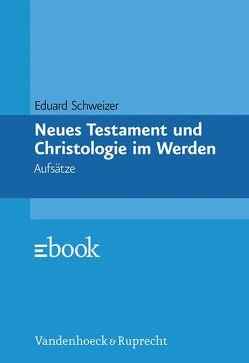 Neues Testament und Christologie im Werden von Schweizer,  Eduard