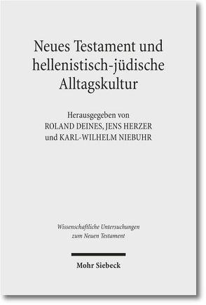 Neues Testament und hellenistisch-jüdische Alltagskultur von Deines,  Roland, Herzer,  Jens, Niebuhr,  Karl W