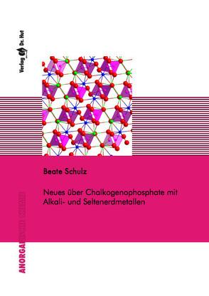 Neues über Chalkogenophosphate mit Alkali- und Seltenerdmetallen von Schulz,  Beate