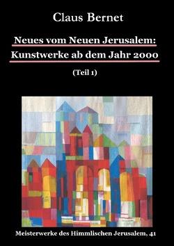 Neues vom Neuen Jerusalem: Kunstwerke ab dem Jahr 2000 (Teil 1) von Bernet,  Claus