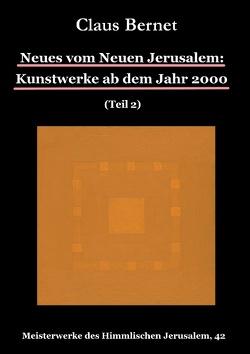 Neues vom Neuen Jerusalem: Kunstwerke ab dem Jahr 2000 (Teil 2) von Bernet,  Claus