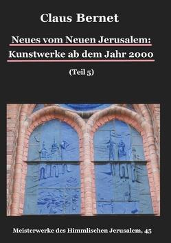 Neues vom Neuen Jerusalem: Kunstwerke ab dem Jahr 2000 (Teil 5) von Bernet,  Claus