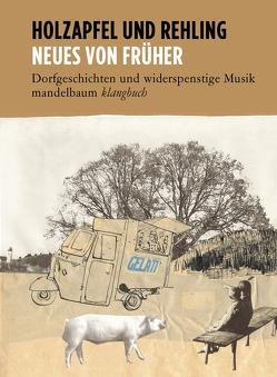 Neues von Früher von Holzapfel und Rehling, Holzapfel,  Pit, Rehling,  Erwin, Wolfsgruber,  Linda