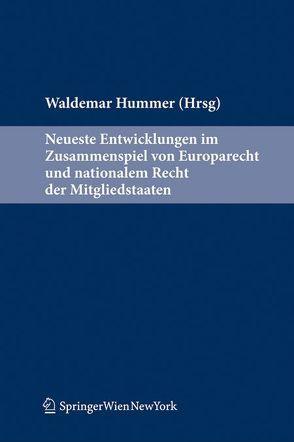 Neueste Entwicklungen im Zusammenspiel von EU-Recht und nationalem Recht der Mitgliedstaaten von Hummer,  Waldemar