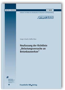 """Neufassung der Richtlinie """"Belastungsversuche an Betonbauwerken"""". Abschlussbericht. von Marx,  Steffen, Schacht,  Gregor"""