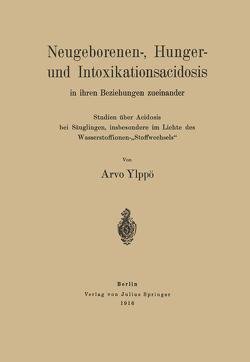Neugeborenen-, Hunger- und Intoxikationsacidosis in ihren Beziehungen zueinander von Ylppö,  Arvo