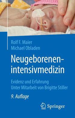 Neugeborenenintensivmedizin von Maier,  Rolf F., Obladen,  Michael, Stiller,  Brigitte