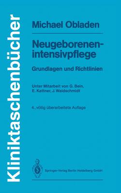 Neugeborenenintensivpflege von Bein,  Georg, Kattner,  Evelyn, Obladen,  Michael, Waldschmidt,  Jürgen
