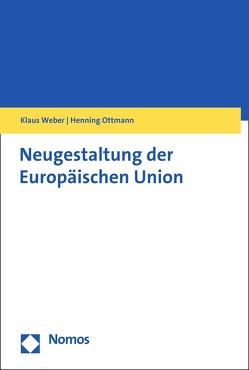 Neugestaltung der Europäischen Union von Ottmann,  Henning, Weber,  Klaus