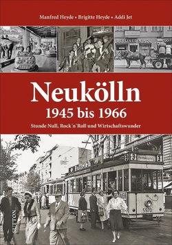 Neukölln 1945 bis 1966 von Becher,  Walter, Heyde,  Brigitte, Heyde,  Manfred