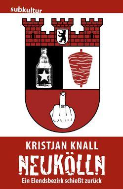 Neukölln – Ein Elendsbezirk schießt zurück von Knall,  Kristjan
