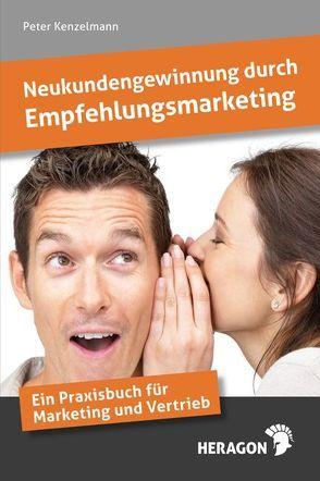 Neukundengewinnung durch Empfehlungsmarketing von Kenzelmann,  Peter