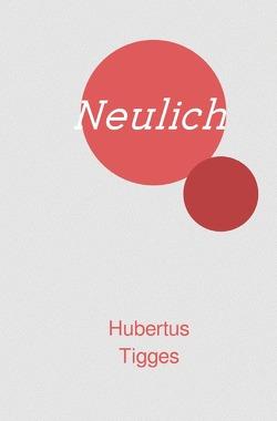 Neulich … von Tigges,  Hubertus
