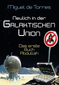 Neulich in der Galaktischen Union – das erste Buch Abdullah von de Torres,  Miguel