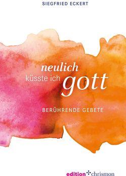 Neulich küsste ich Gott von Eckert,  Siegfried