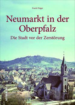 Neumarkt in der Oberpfalz von Präger,  Frank