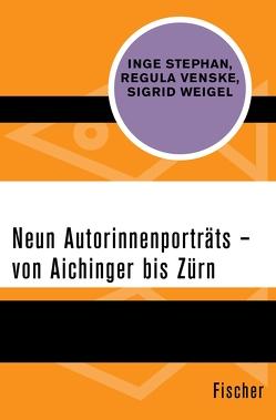 Neun Autorinnenporträts – von Aichinger bis Zürn von Stephan,  Inge, Venske,  Regula, Weigel,  Sigrid