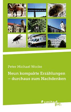 Neun kompakte Erzählungen – durchaus zum Nachdenken von Wocke,  Peter Michael