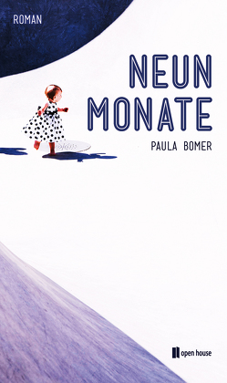 Neun Monate. Roman von Bomer,  Paula, Koschmieder,  Christine