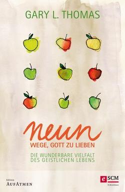 Neun Wege, Gott zu lieben von Eggers,  Ulrich, Thomas,  Gary L.