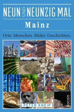 Neunundneunzig Mal Mainz von Kneip,  Peter