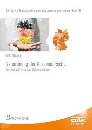 Neuordnung der Kassenaufsicht von Storm,  Andreas, Thüsing,  Gregor, Wille,  Eberhard