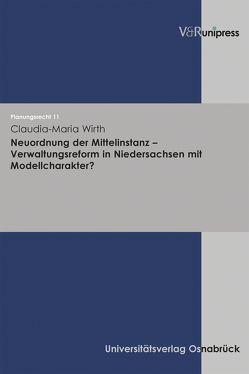 Neuordnung der Mittelinstanz – Verwaltungsreform in Niedersachsen mit Modellcharakter? von Wirth,  Claudia-Maria