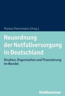 Neuordnung der Notfallversorgung in Deutschland von Fleischmann,  Thomas