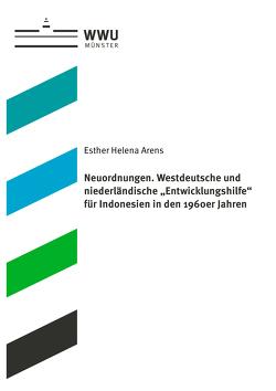 """Neuordnungen. Westdeutsche und niederländische """"Entwicklungshilfe"""" für Indonesien in den 1960er Jahren von Arens,  Esther-Helena"""