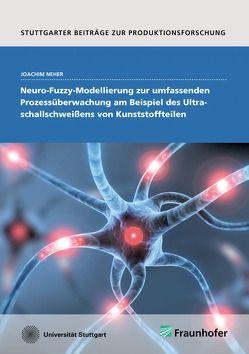 Neuro-Fuzzy-Modellierung zur umfassenden Prozessüberwachung am Beispiel des Ultraschallschweißens von Kunststoffteilen. von Neher,  Joachim
