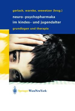 Neuro-Psychopharmaka im Kindes- und Jugendalter von Gerlach,  Manfred, Warnke,  Andreas, Wewetzer,  Christoph
