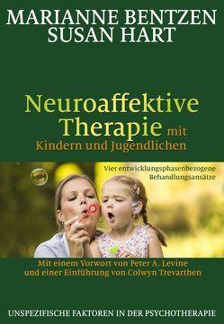 Neuroaffektive Therapie mit Kindern und Jugendlichen von Bentzen,  Marianne, Hart,  Susan, Höhr,  Hildegard, Kierdorf,  Theo, Levine,  Peter A., Trevarthen,  Colwyn