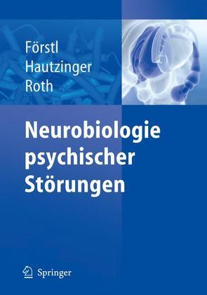 Neurobiologie psychischer Störungen von Förstl,  Hans, Hautzinger,  Martin, Roth,  Gerhard