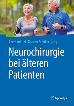 Neurochirurgie bei älteren Patienten von Schöller,  Karsten, Uhl,  Eberhard