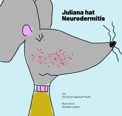 Neurodermitis, ein Phänomen mit dem man leben kann / Juliana hat Neurodermitis von Haarhoff-Rulff,  Christine, Larssen,  Michael