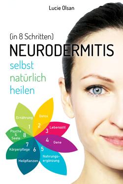 Neurodermitis selbst natürlich heilen (in 8 Schritten) von Olsan,  Lucie