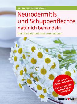 Neurodermitis und Schuppenflechte natürlich behandeln von Bueß-Kovács,  Dr. med. Heike