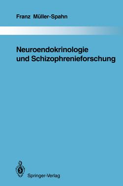 Neuroendokrinologie und Schizophrenieforschung von Müller-Spahn,  Franz
