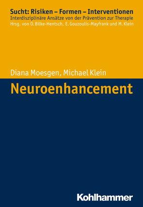 Neuroenhancement von Bilke-Hentsch,  Oliver, Gouzoulis-Mayfrank,  Euphrosyne, Klein,  Michael, Moesgen,  Diana